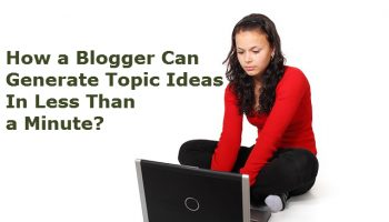 How a Blogger Can Generate Topic Ideas In Less Than a Minute?