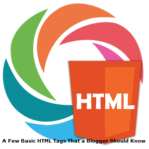 A Few Basic HTML Tags That a Blogger Should Know