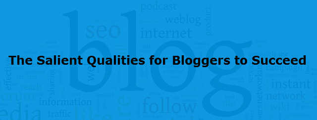 The Salient Qualities for  Bloggers to Succeed