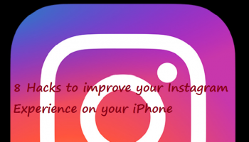 8 Hacks to improve your Instagram Experience on your iPhone