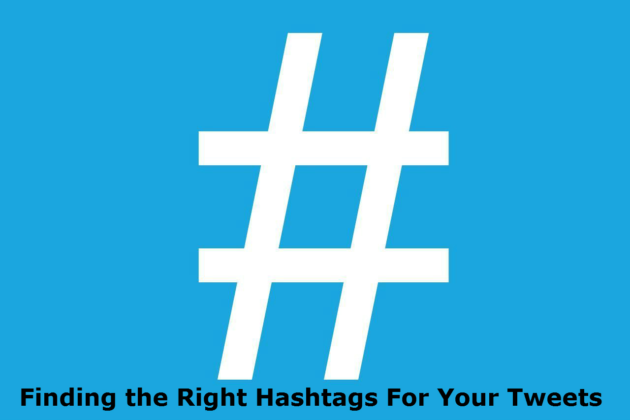 Finding the Right Hashtags For Your Tweets