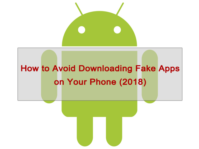 How to Avoid Downloading Fake Apps on Your Phone  (2018)