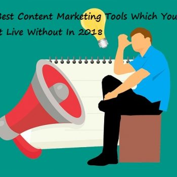 50 Best Content Marketing Tools Which You Can't Live Without In 2018
